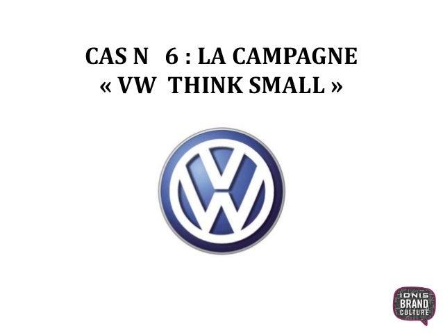CAS N 6 : LA CAMPAGNE « VW THINK SMALL »