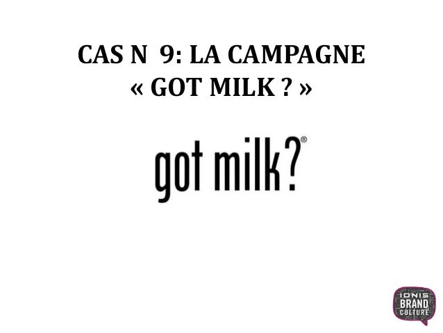 CAS N 9: LA CAMPAGNE « GOT MILK ? » 1