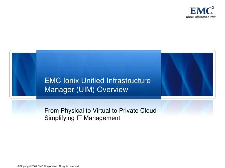 EMC Ionix Unified Infrastructure Manager (UIM) Overview<br />From Physical to Virtual to Private Cloud<br />Simplifying IT...