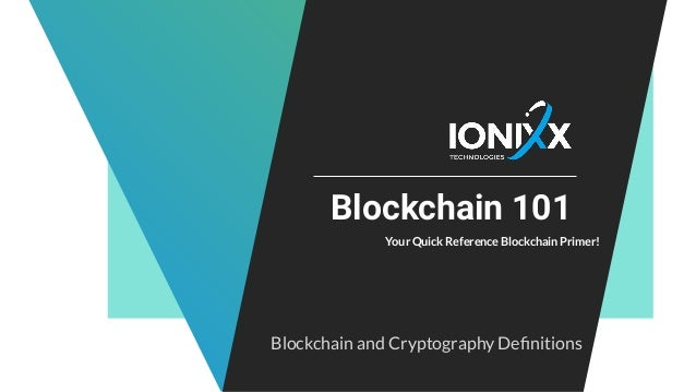 Blockchain 101 Your Quick Reference Blockchain Primer! Blockchain and Cryptography Definitions