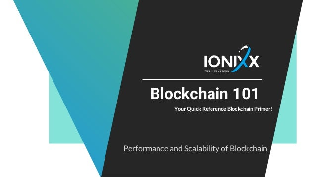 Blockchain 101 Your Quick Reference Blockchain Primer! Performance and Scalability of Blockchain