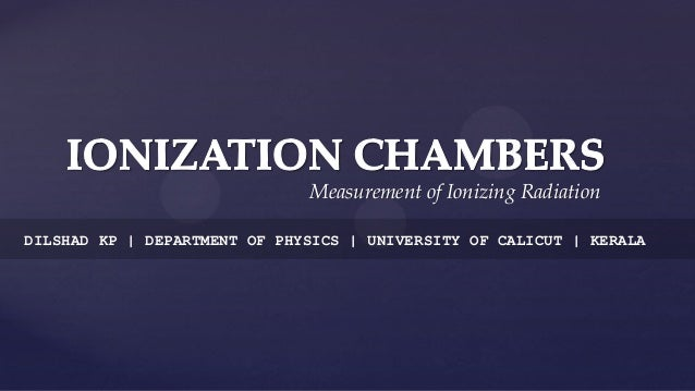 Measurement of Ionizing Radiation DILSHAD KP | DEPARTMENT OF PHYSICS | UNIVERSITY OF CALICUT | KERALA