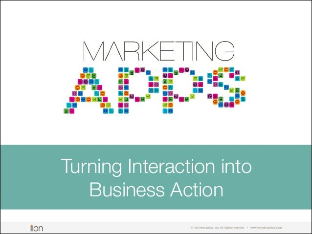 Turning Interaction into Business Action © i-on interactive, inc. All rights reserved  • www.ioninteractive.com