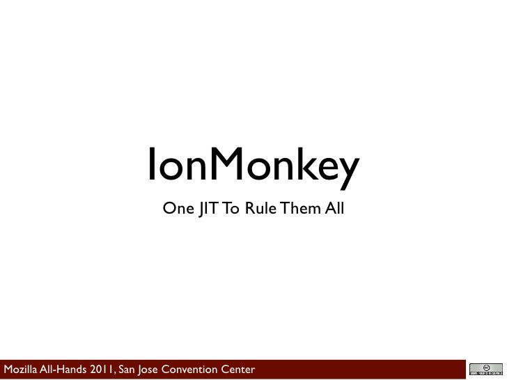 IonMonkey                                One JIT To Rule Them All     Mozilla All-Hands 2011, San Jose Convention Center