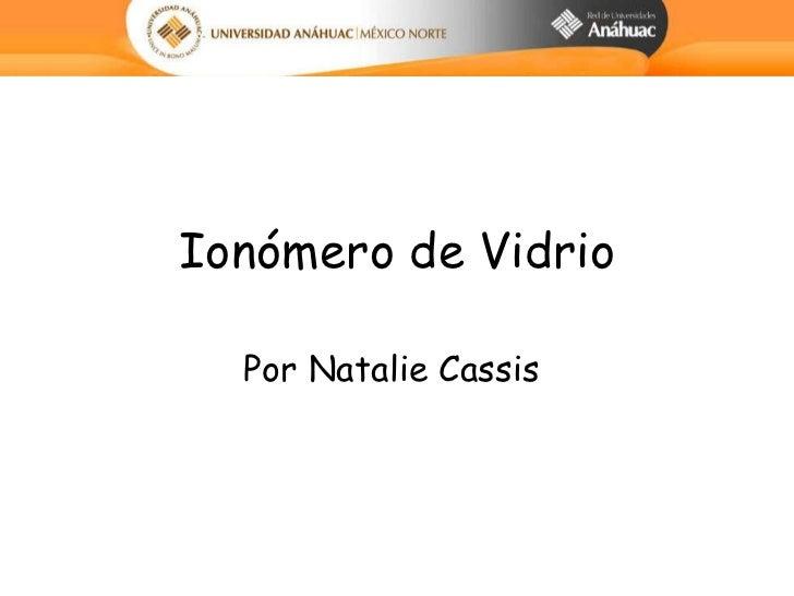 Ion ó mero de Vidrio Por Natalie Cass is