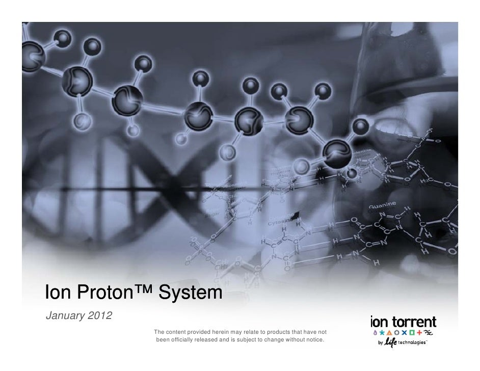Ion Proton™ System             yJanuary 2012               The content provided herein may relate to products that have no...
