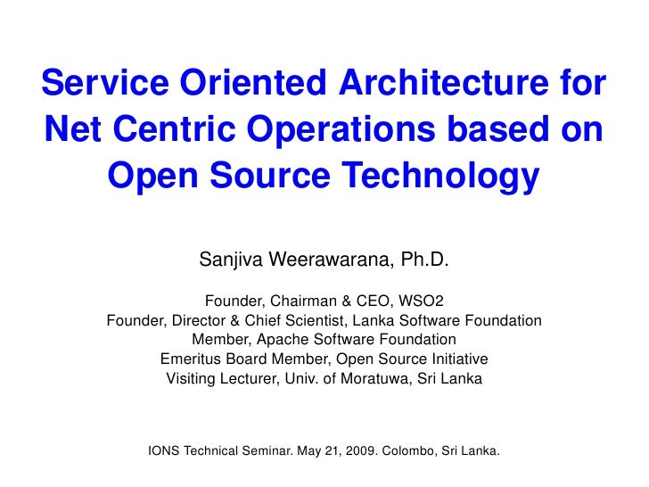 Service Oriented Architecture for Net Centric Operations based on Open Source Technology Sanjiva Weerawarana, Ph.D. Founde...