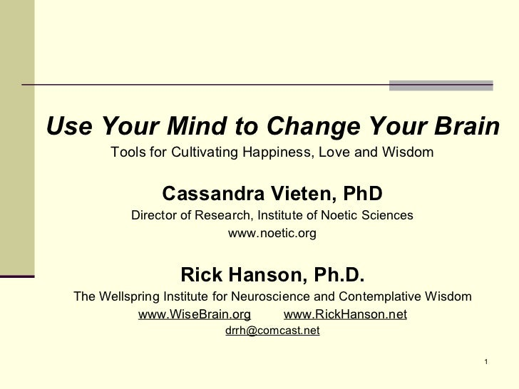 <ul><li>Use Your Mind to Change Your Brain </li></ul><ul><li>Tools for Cultivating Happiness, Love and Wisdom </li></ul><u...