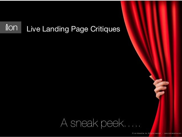 Live Landing Page Critiques  A sneak peek….. © i-on interactive, inc. All rights reserved  • www.ioninteractive.com