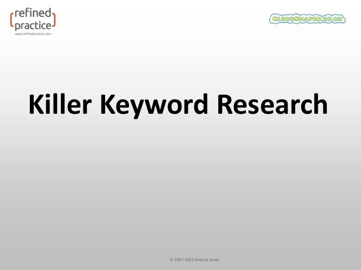 Killer Keyword Research          © 2007-2012 Roland Dunn