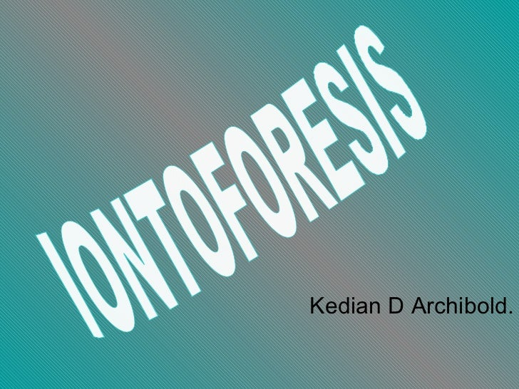 Kedian D Archibold. IONTOFORESIS