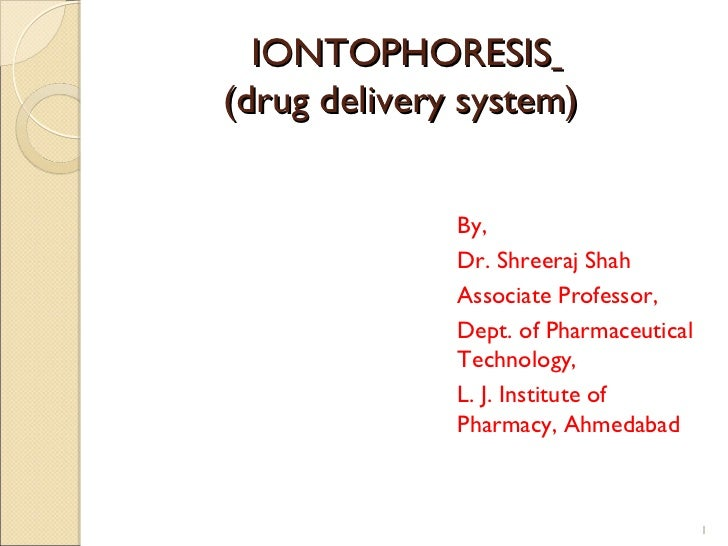 IONTOPHORESIS(drug delivery system)              By,              Dr. Shreeraj Shah              Associate Professor,     ...
