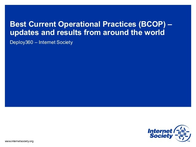Best Current Operational Practices (BCOP) – updates and results from around the world Deploy360 – Internet Society  www.in...