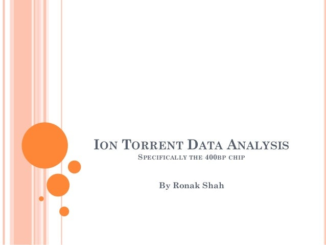 ION TORRENT DATA ANALYSIS SPECIFICALLY THE 400BP CHIP By Ronak Shah