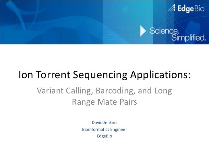 Ion Torrent Sequencing Applications:   Variant Calling, Barcoding, and Long            Range Mate Pairs                   ...