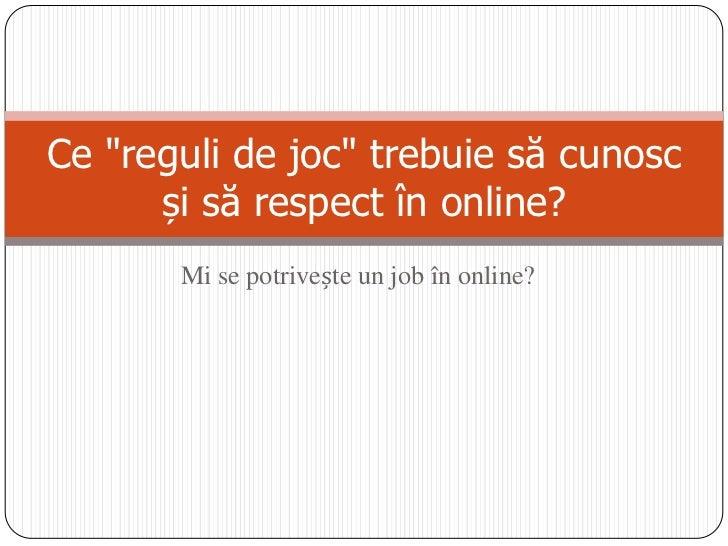 """Mi se potrivește un job în online?<br />Ce """"reguli de joc"""" trebuie să cunosc și să respect în online? <br />"""
