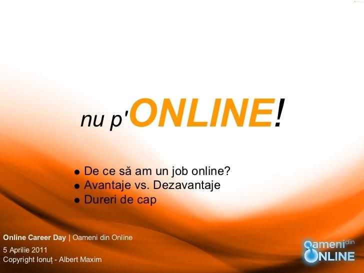 nu p       ONLINE!                        De ce să am un job online?                        Avantaje vs. Dezavantaje      ...