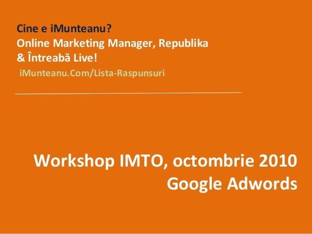 C ine e iMunteanu ?  Online Marketing Manager, Republika & Întreabă Live!   iMunteanu.Com/Lista-Raspunsuri Workshop IMTO, ...