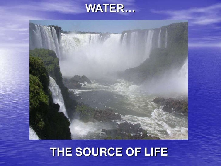 WATER…THE SOURCE OF LIFE