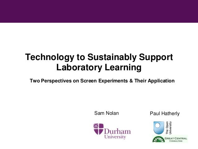 Technology to Sustainably Support Laboratory Learning Two Perspectives on Screen Experiments & Their Application  Sam Nola...