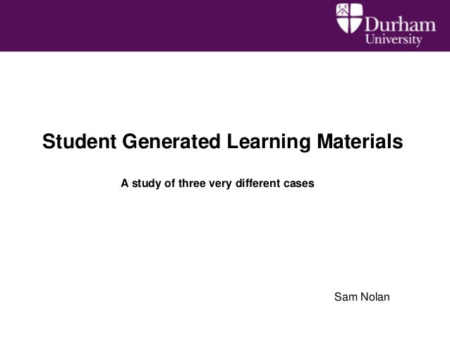 Student Generated Learning Materials A study of three very different cases  Sam Nolan