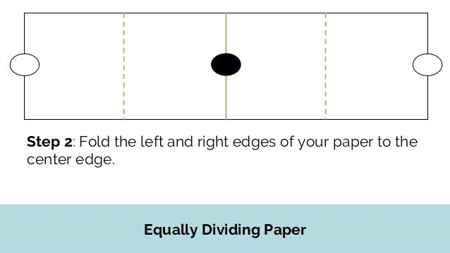 Equally Dividing Paper Step 3: Fold the left edge of your paper to the two new edges.