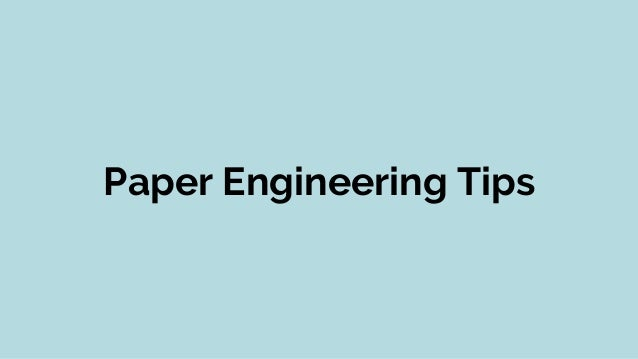 Paper Engineering Tips §  Use the edges of the paper to divide it into equal parts. §  Use the dull side of an X-Acto kn...