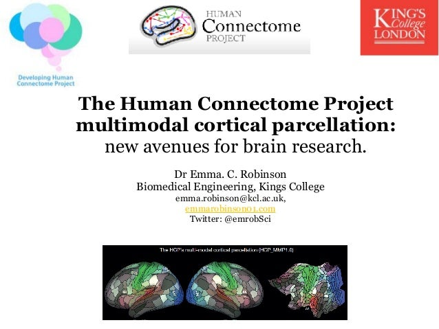 The Human Connectome Project multimodal cortical parcellation: new avenues for brain research. Dr Emma. C. Robinson Biomed...