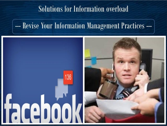 the causes of information overload In today's connected society, you can find information anywhere, and at any time of the day with this constant barrage of information, we can quickly succumb to information overload.