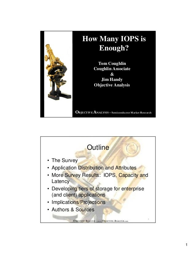 1 OBJECTIVE ANALYSIS – Semiconductor Market Research How Many IOPS is Enough? Tom Coughlin Coughlin Associate & Jim Handy ...
