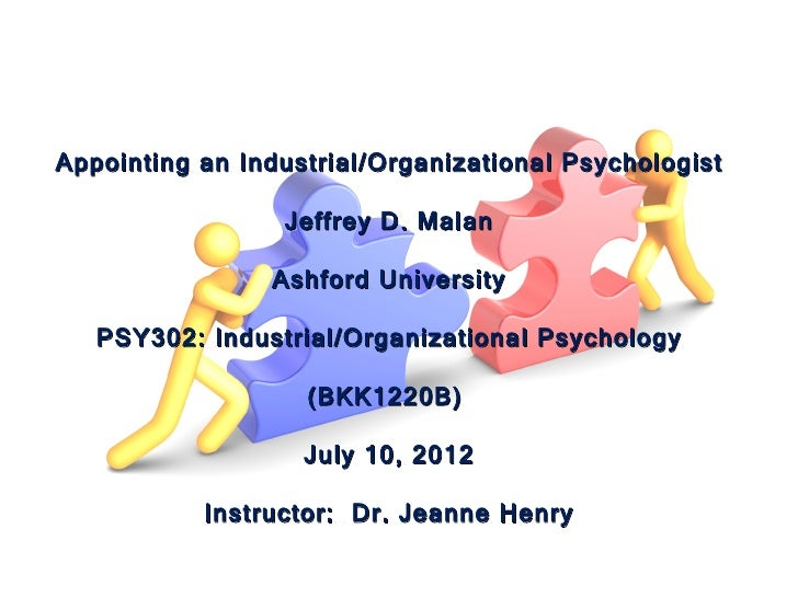 Appointing an Industrial/Organizational Psychologist                 Jeffrey D. Malan                Ashford University   ...