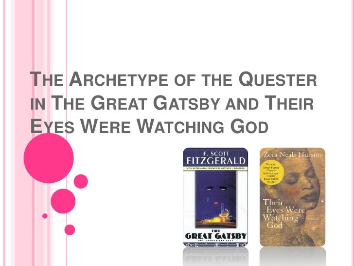 The Archetype of the Quester in The Great Gatsby and Their Eyes Were Watching God<br />