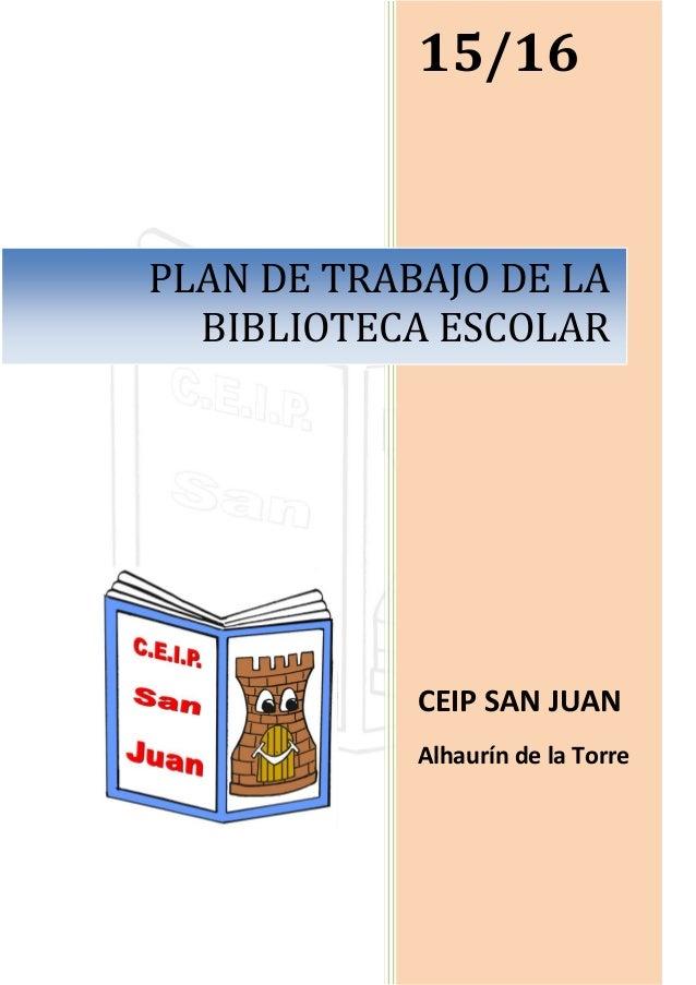 [Escribir texto] 15/16 CEIP SAN JUAN Alhaurín de la Torre PLAN DE TRABAJO DE LA BIBLIOTECA ESCOLAR