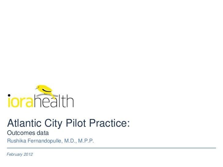Atlantic City Pilot Practice:Outcomes dataRushika Fernandopulle, M.D., M.P.P.February 2012