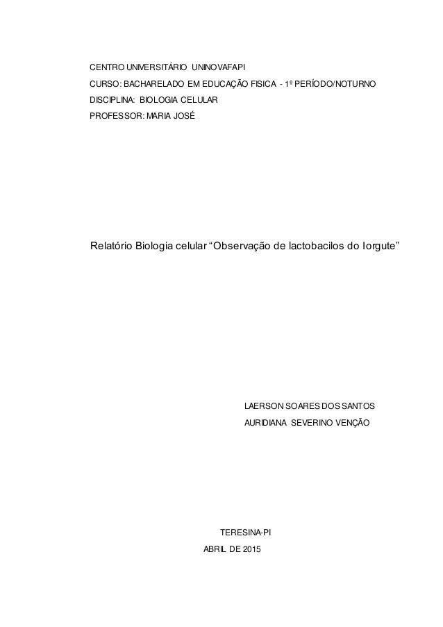 0 CENTRO UNIVERSITÁRIO UNINOVAFAPI CURSO: BACHARELADO EM EDUCAÇÃO FISICA - 1º PERÍODO/NOTURNO DISCIPLINA: BIOLOGIA CELULAR...