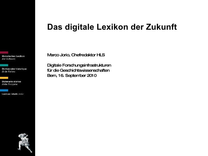 Das digitale Lexikon der Zukunft Marco Jorio, Chefredaktor HLS Digitale Forschungsinfrastrukturen  für die Geschichtswisse...