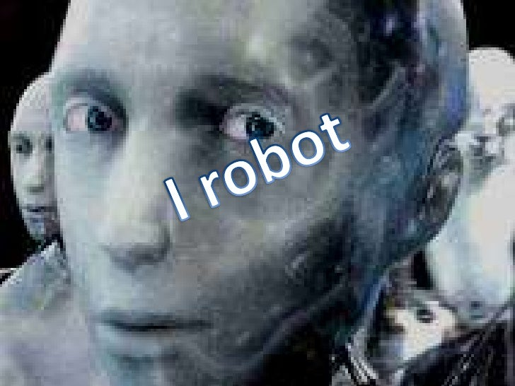 I robot is a film produced in 2004 and directedby Alex Proyas, this film is inspirated at thebook written by Isaac Azimov....