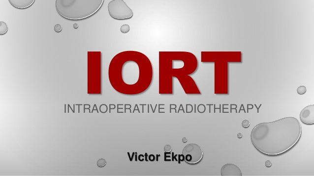 IORTINTRAOPERATIVE RADIOTHERAPY Victor Ekpo