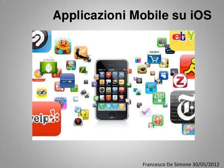 Applicazioni Mobile su iOS              Francesco De Simone 30/05/2012