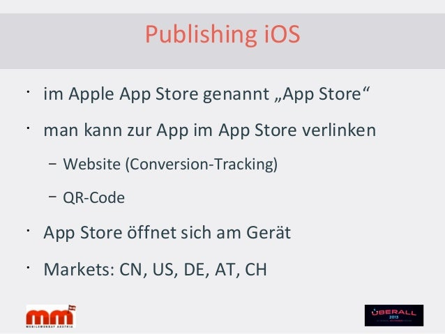 Publishing iOS•Kosten:– iOS Developer Program (99 USD / Jahr)– iOS Developer Enterprise Program (299 USD /Jahr)•in-house A...