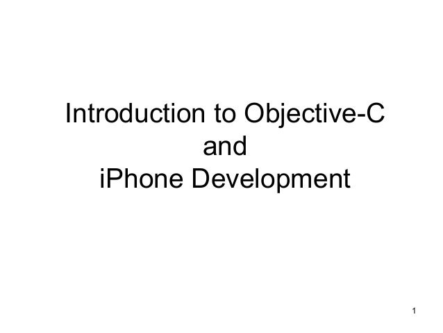 1  Introduction to Objective-C  and  iPhone Development