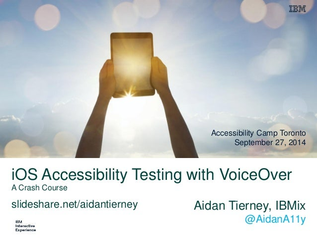 iOS Accessibility Testing with VoiceOverA Crash Course  Aidan Tierney, IBMix@AidanA11y  Accessibility Camp TorontoSeptembe...