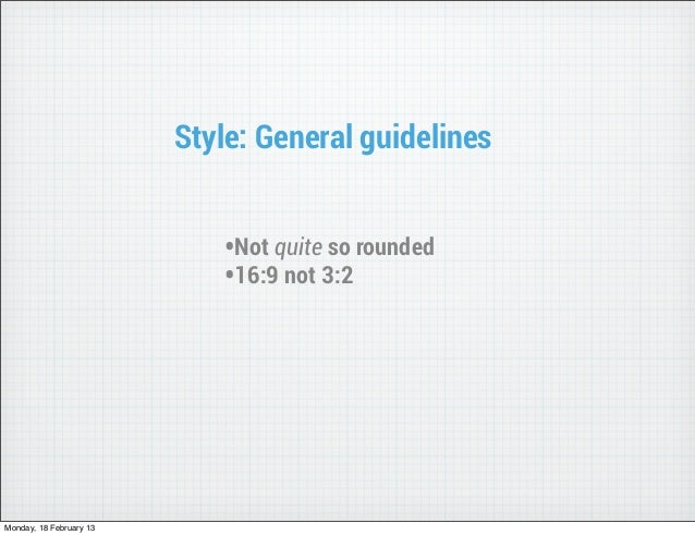 Style: General guidelines                            •Not quite so rounded                            •16:9 not 3:2Monday,...