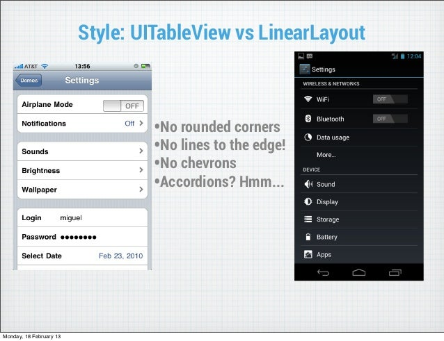 Style: UITableView vs LinearLayout                                 •No rounded corners                                 •No...