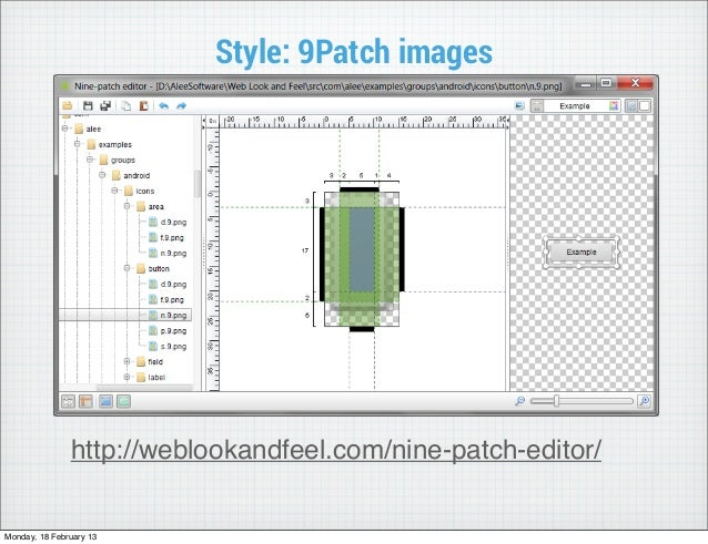Style: 9Patch images               http://weblookandfeel.com/nine-patch-editor/Monday, 18 February 13