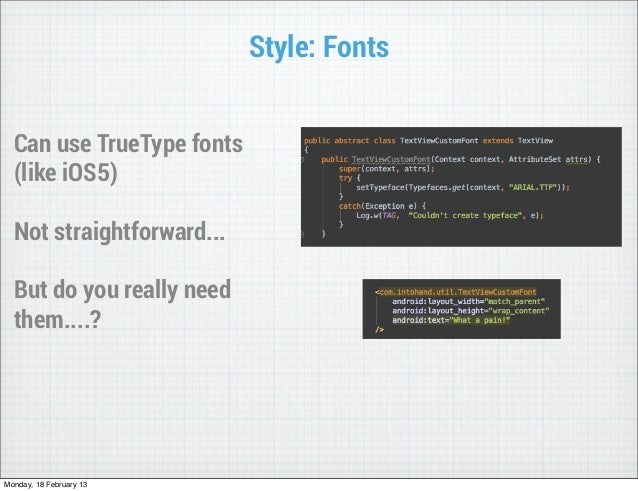 Style: Fonts  Can use TrueType fonts  (like iOS5)  Not straightforward...  But do you really need  them....?Monday, 18 Feb...