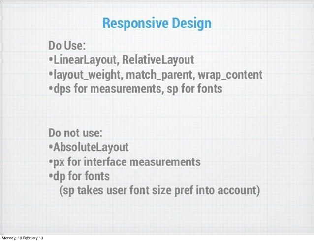Responsive Design                         Do Use:                         •LinearLayout, RelativeLayout                   ...