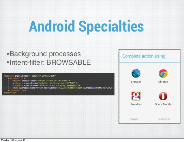 Android Specialties    •Background processes    •Intent-filter: BROWSABLEMonday, 18 February 13