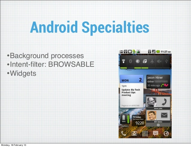 Android Specialties    •Background processes    •Intent-filter: BROWSABLE    •WidgetsMonday, 18 February 13