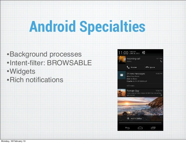 Android Specialties    •Background processes    •Intent-filter: BROWSABLE    •Widgets    •Rich notificationsMonday, 18 Febru...